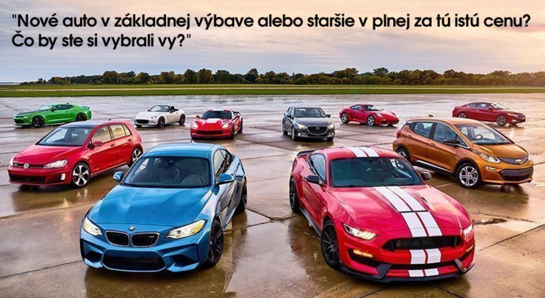Nové auto v základnej výbave alebo staršie v plnej za tú istú cenu? Čo by ste si vybrali vy?